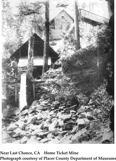 Near Last Chance, CA    Home Ticket Mine Photograph courtesy of Placer County Department of Museums